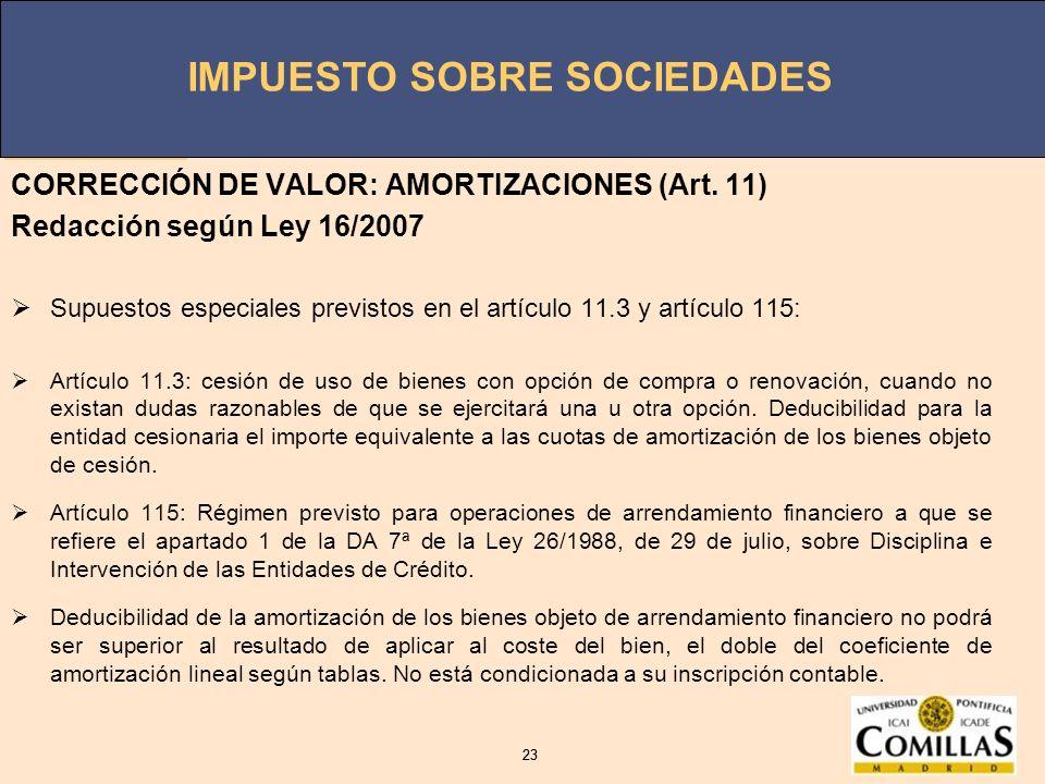 IMPUESTO SOBRE SOCIEDADES 23 IMPUESTO SOBRE SOCIEDADES 23 CORRECCIÓN DE VALOR: AMORTIZACIONES (Art. 11) Redacción según Ley 16/2007 Supuestos especial