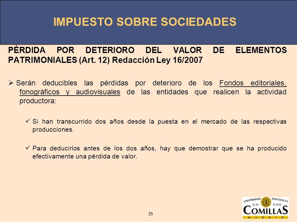 IMPUESTO SOBRE SOCIEDADES 25 IMPUESTO SOBRE SOCIEDADES 25 PÉRDIDA POR DETERIORO DEL VALOR DE ELEMENTOS PATRIMONIALES (Art. 12) Redacción Ley 16/2007 S