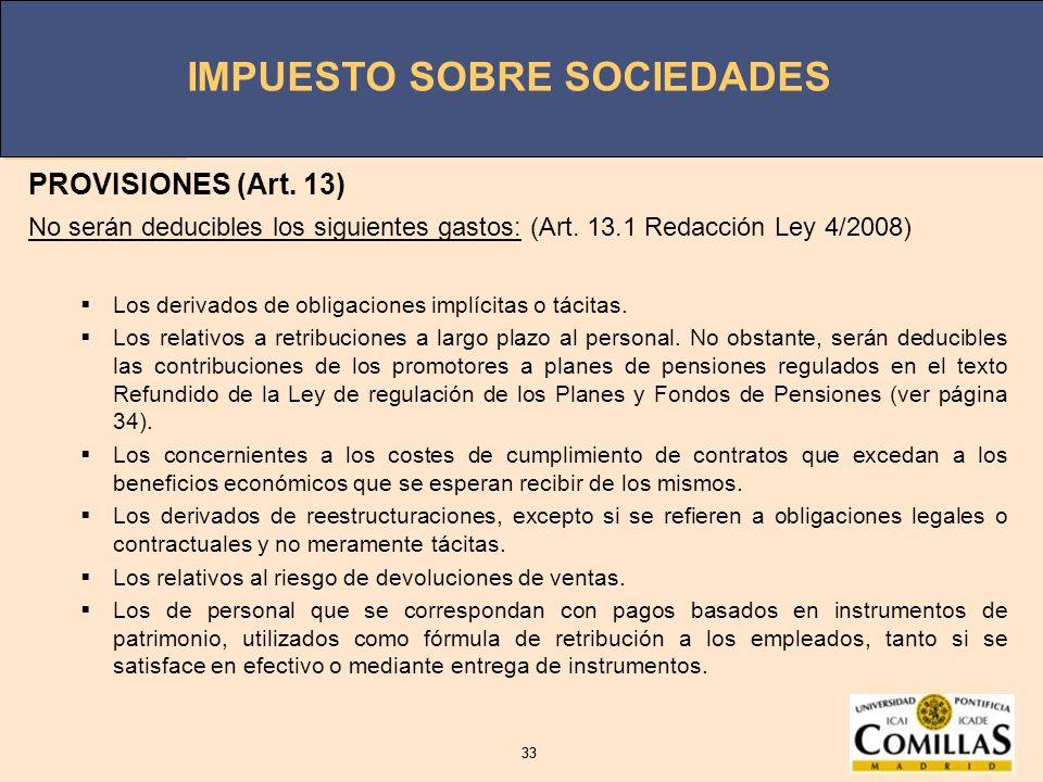 IMPUESTO SOBRE SOCIEDADES 33 IMPUESTO SOBRE SOCIEDADES 33 PROVISIONES (Art. 13) No serán deducibles los siguientes gastos: (Art. 13.1 Redacción Ley 4/