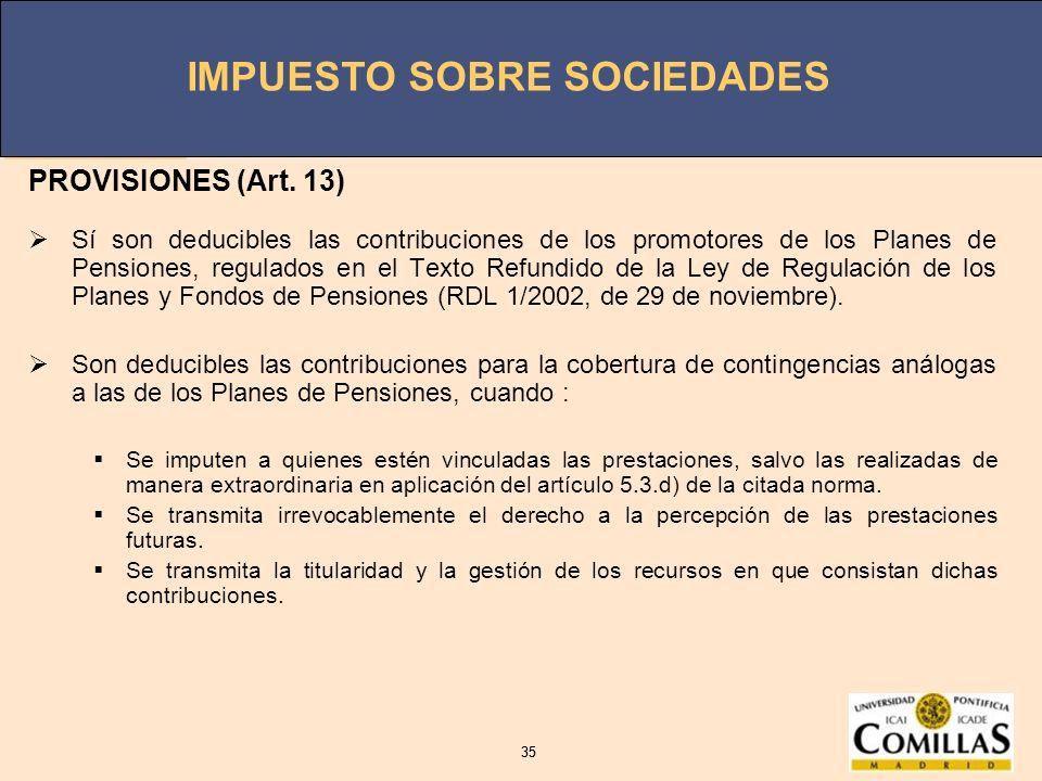IMPUESTO SOBRE SOCIEDADES 35 IMPUESTO SOBRE SOCIEDADES 35 PROVISIONES (Art. 13) Sí son deducibles las contribuciones de los promotores de los Planes d