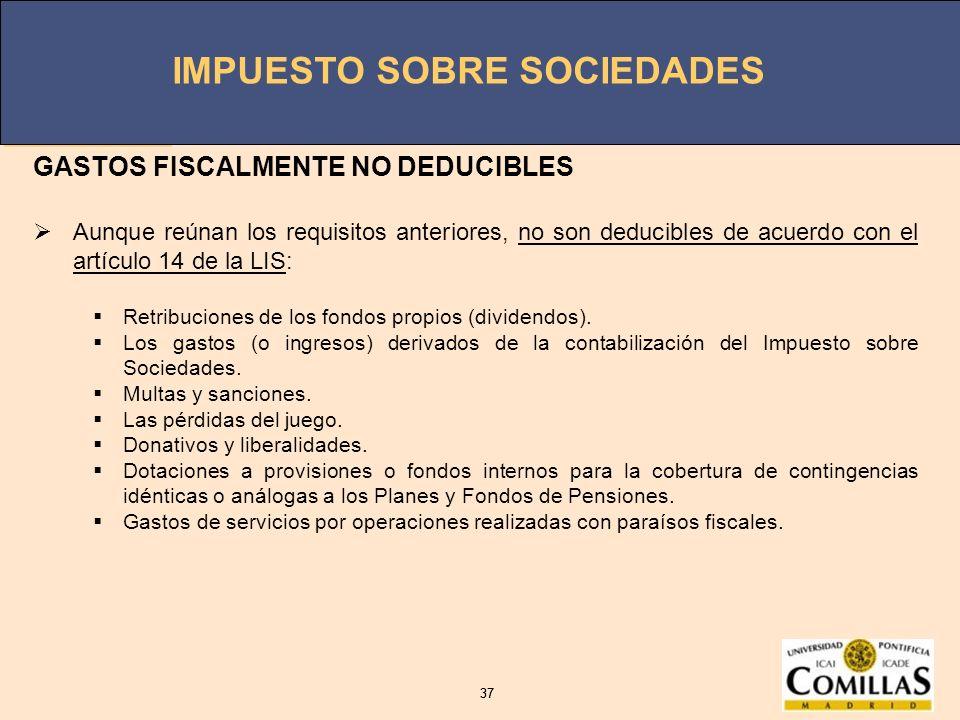 IMPUESTO SOBRE SOCIEDADES 37 IMPUESTO SOBRE SOCIEDADES 37 GASTOS FISCALMENTE NO DEDUCIBLES Aunque reúnan los requisitos anteriores, no son deducibles