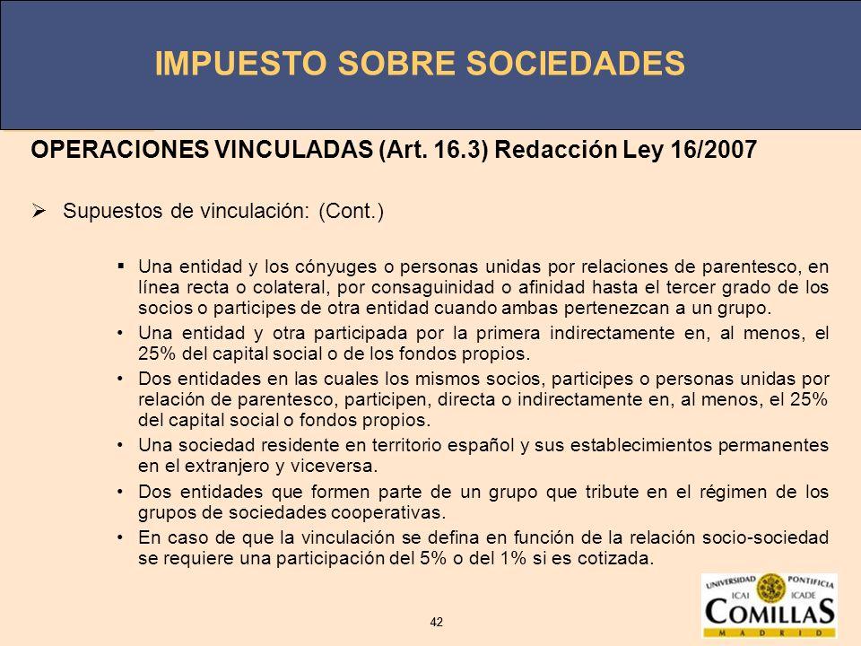 IMPUESTO SOBRE SOCIEDADES 42 IMPUESTO SOBRE SOCIEDADES 42 OPERACIONES VINCULADAS (Art. 16.3) Redacción Ley 16/2007 Supuestos de vinculación: (Cont.) U