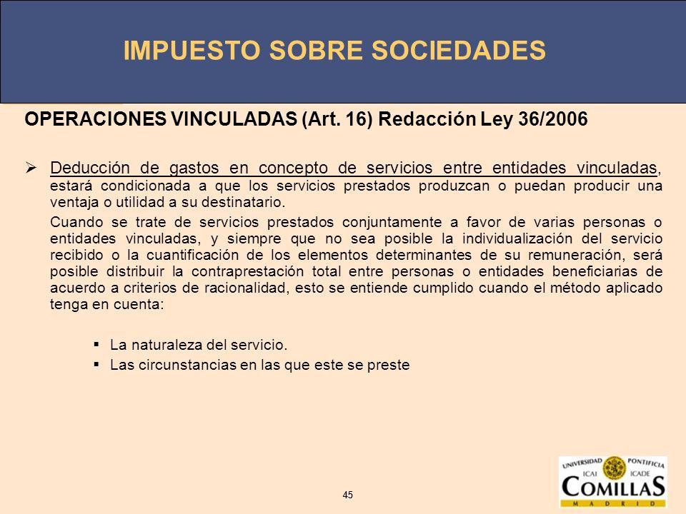 IMPUESTO SOBRE SOCIEDADES 45 IMPUESTO SOBRE SOCIEDADES 45 OPERACIONES VINCULADAS (Art. 16) Redacción Ley 36/2006 Deducción de gastos en concepto de se