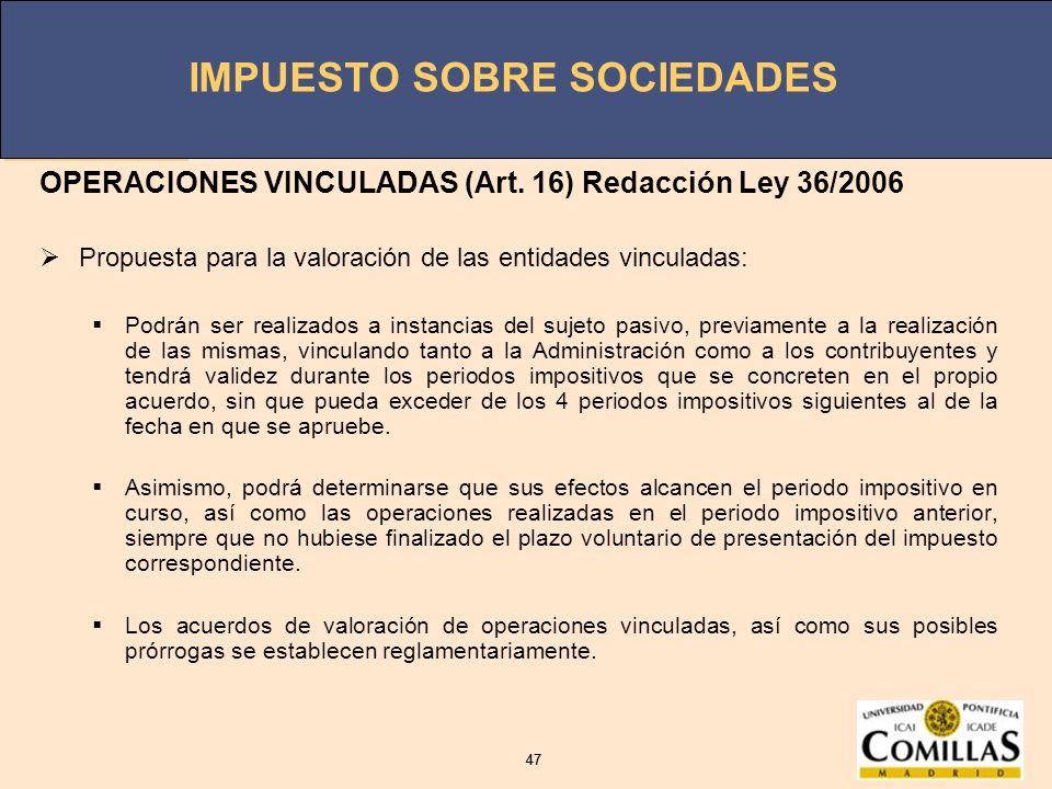 IMPUESTO SOBRE SOCIEDADES 47 IMPUESTO SOBRE SOCIEDADES 47 OPERACIONES VINCULADAS (Art. 16) Redacción Ley 36/2006 Propuesta para la valoración de las e