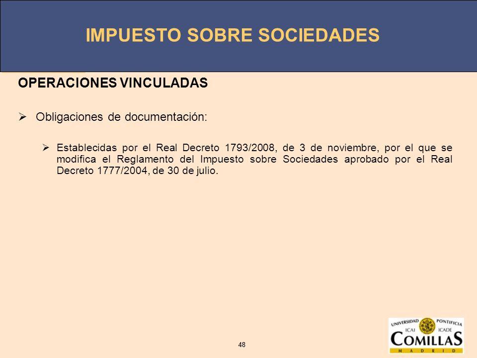 IMPUESTO SOBRE SOCIEDADES 48 IMPUESTO SOBRE SOCIEDADES 48 OPERACIONES VINCULADAS Obligaciones de documentación: Establecidas por el Real Decreto 1793/