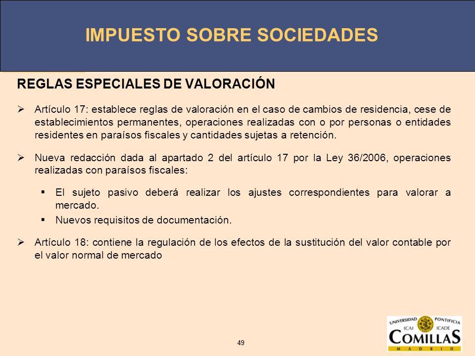 IMPUESTO SOBRE SOCIEDADES 49 IMPUESTO SOBRE SOCIEDADES 49 REGLAS ESPECIALES DE VALORACIÓN Artículo 17: establece reglas de valoración en el caso de ca