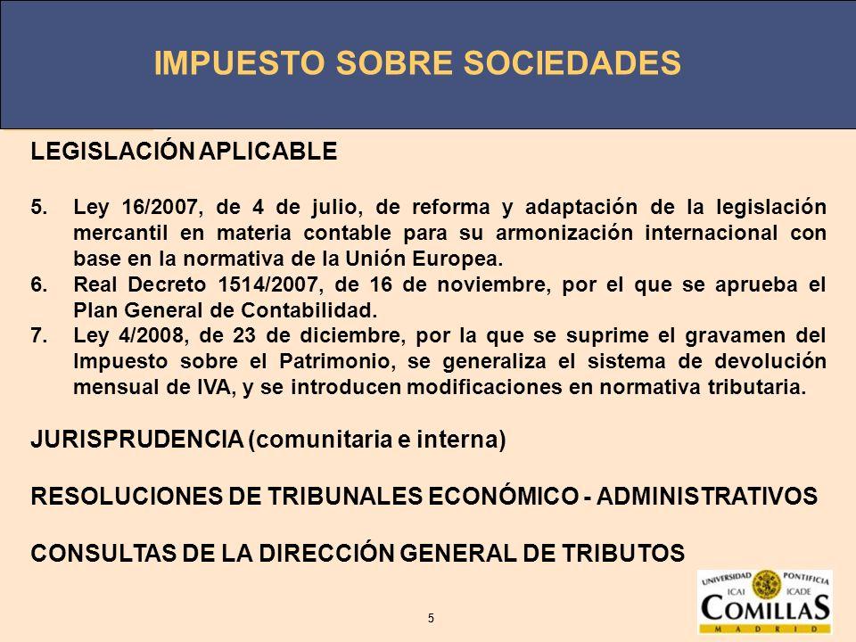 IMPUESTO SOBRE SOCIEDADES 5 5 LEGISLACIÓN APLICABLE 5.Ley 16/2007, de 4 de julio, de reforma y adaptación de la legislación mercantil en materia conta