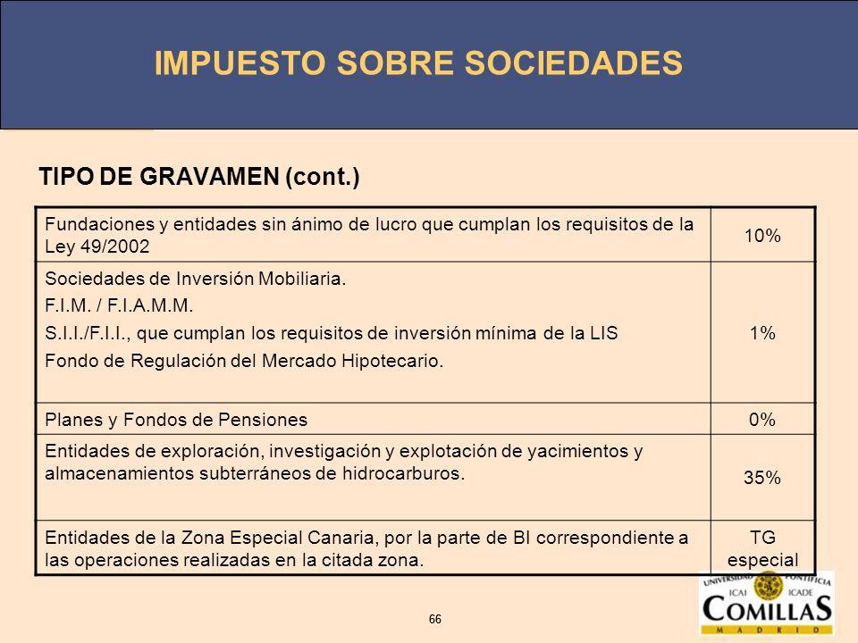 IMPUESTO SOBRE SOCIEDADES 66 IMPUESTO SOBRE SOCIEDADES 66 TIPO DE GRAVAMEN (cont.) Fundaciones y entidades sin ánimo de lucro que cumplan los requisit