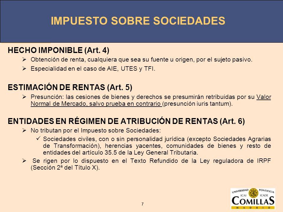 IMPUESTO SOBRE SOCIEDADES 7 7 HECHO IMPONIBLE (Art. 4) Obtención de renta, cualquiera que sea su fuente u origen, por el sujeto pasivo. Especialidad e