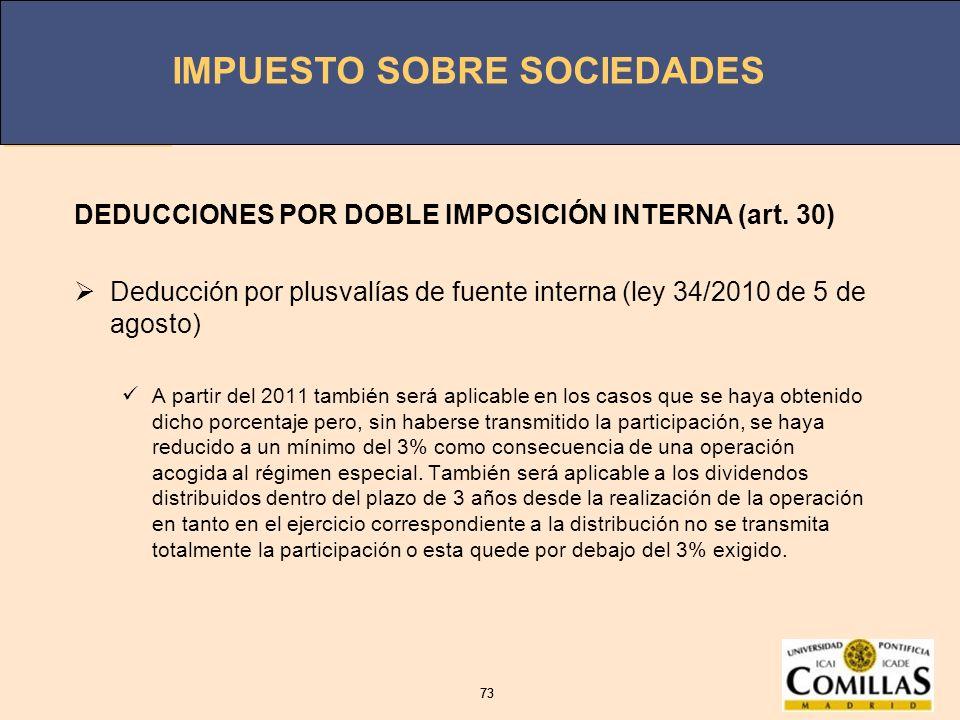 IMPUESTO SOBRE SOCIEDADES 73 IMPUESTO SOBRE SOCIEDADES 73 DEDUCCIONES POR DOBLE IMPOSICIÓN INTERNA (art. 30) Deducción por plusvalías de fuente intern