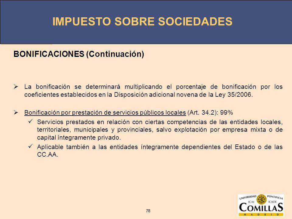 IMPUESTO SOBRE SOCIEDADES 78 IMPUESTO SOBRE SOCIEDADES 78 BONIFICACIONES (Continuación) La bonificación se determinará multiplicando el porcentaje de