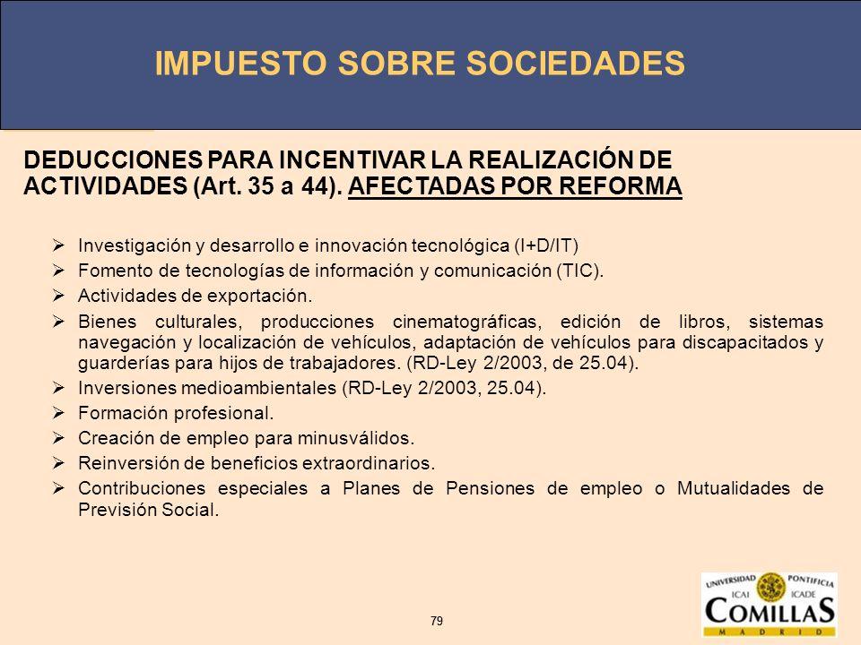 IMPUESTO SOBRE SOCIEDADES 79 IMPUESTO SOBRE SOCIEDADES 79 DEDUCCIONES PARA INCENTIVAR LA REALIZACIÓN DE ACTIVIDADES (Art. 35 a 44). AFECTADAS POR REFO