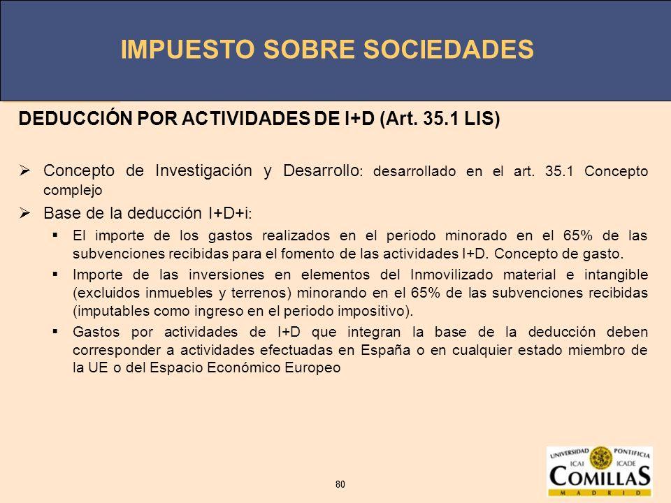 IMPUESTO SOBRE SOCIEDADES 80 IMPUESTO SOBRE SOCIEDADES 80 DEDUCCIÓN POR ACTIVIDADES DE I+D (Art. 35.1 LIS) Concepto de Investigación y Desarrollo : de