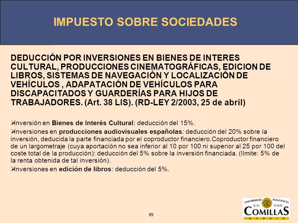 IMPUESTO SOBRE SOCIEDADES 89 IMPUESTO SOBRE SOCIEDADES 89 DEDUCCIÓN POR INVERSIONES EN BIENES DE INTERES CULTURAL, PRODUCCIONES CINEMATOGRÁFICAS, EDIC