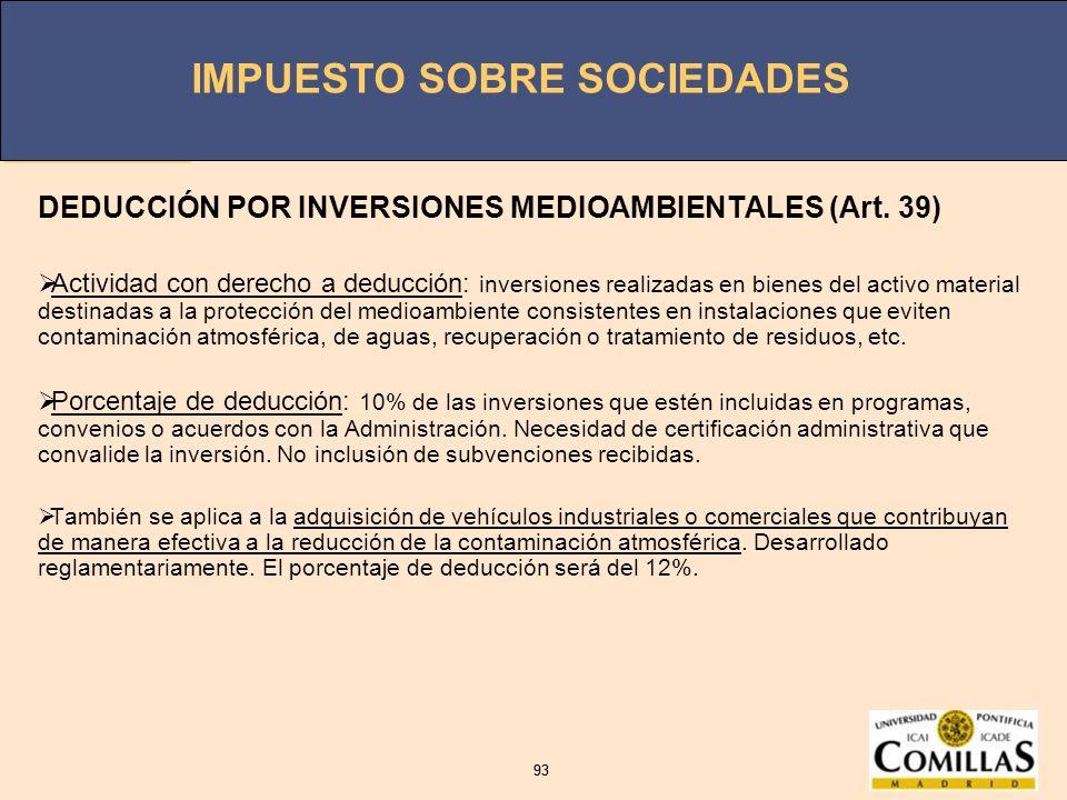 IMPUESTO SOBRE SOCIEDADES 93 IMPUESTO SOBRE SOCIEDADES 93 DEDUCCIÓN POR INVERSIONES MEDIOAMBIENTALES (Art. 39) Actividad con derecho a deducción: inve