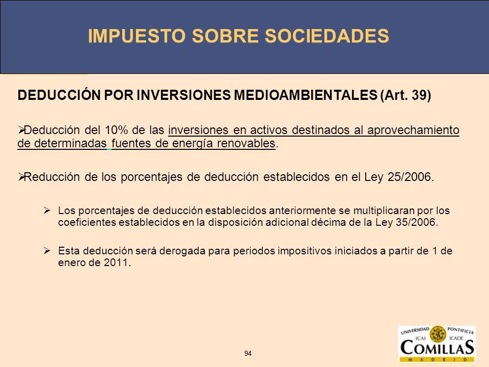 IMPUESTO SOBRE SOCIEDADES 94 IMPUESTO SOBRE SOCIEDADES 94 DEDUCCIÓN POR INVERSIONES MEDIOAMBIENTALES (Art. 39) Deducción del 10% de las inversiones en