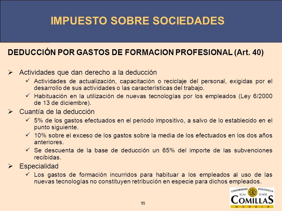 IMPUESTO SOBRE SOCIEDADES 95 IMPUESTO SOBRE SOCIEDADES 95 DEDUCCIÓN POR GASTOS DE FORMACION PROFESIONAL (Art. 40) Actividades que dan derecho a la ded