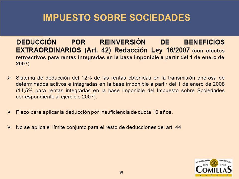 IMPUESTO SOBRE SOCIEDADES 98 IMPUESTO SOBRE SOCIEDADES 98 DEDUCCIÓN POR REINVERSIÓN DE BENEFICIOS EXTRAORDINARIOS (Art. 42) Redacción Ley 16/2007 (con