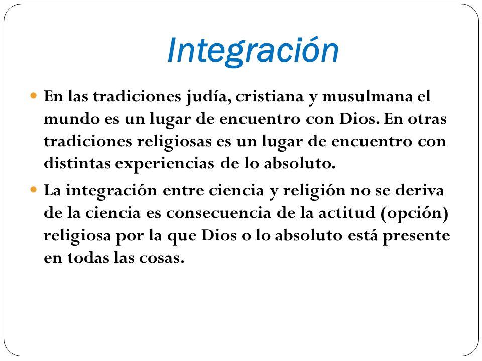 Integración En las tradiciones judía, cristiana y musulmana el mundo es un lugar de encuentro con Dios. En otras tradiciones religiosas es un lugar de