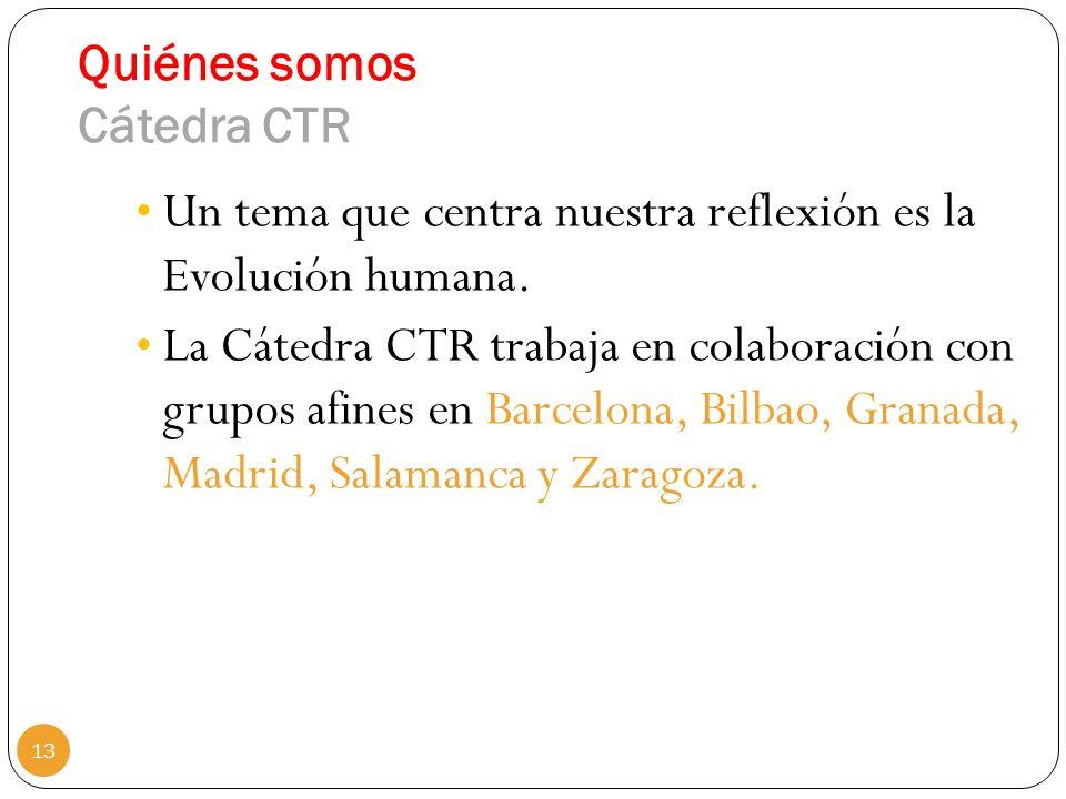 Quiénes somos Cátedra CTR Un tema que centra nuestra reflexión es la Evolución humana. La Cátedra CTR trabaja en colaboración con grupos afines en Bar