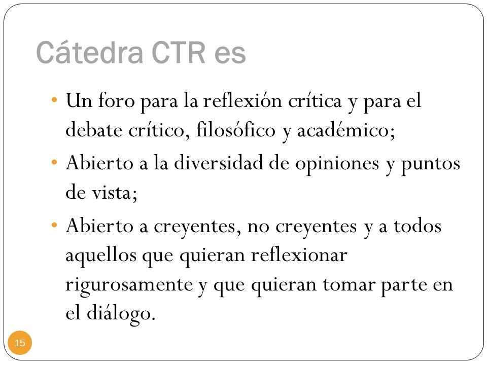 Cátedra CTR es Un foro para la reflexión crítica y para el debate crítico, filosófico y académico; Abierto a la diversidad de opiniones y puntos de vi