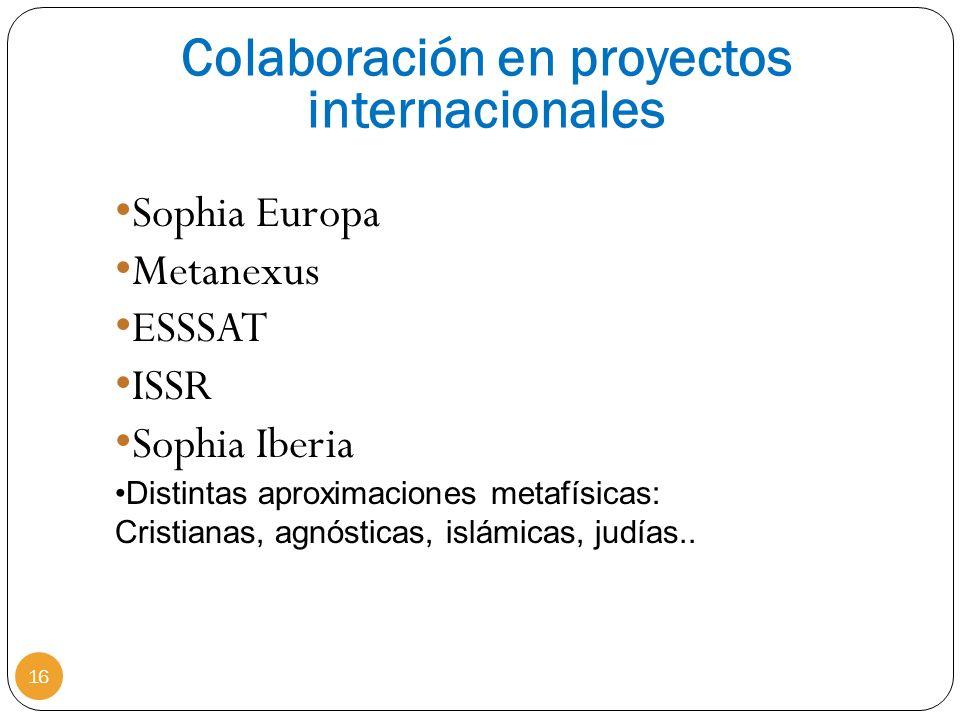 16 Colaboración en proyectos internacionales Sophia Europa Metanexus ESSSAT ISSR Sophia Iberia Distintas aproximaciones metafísicas: Cristianas, agnós