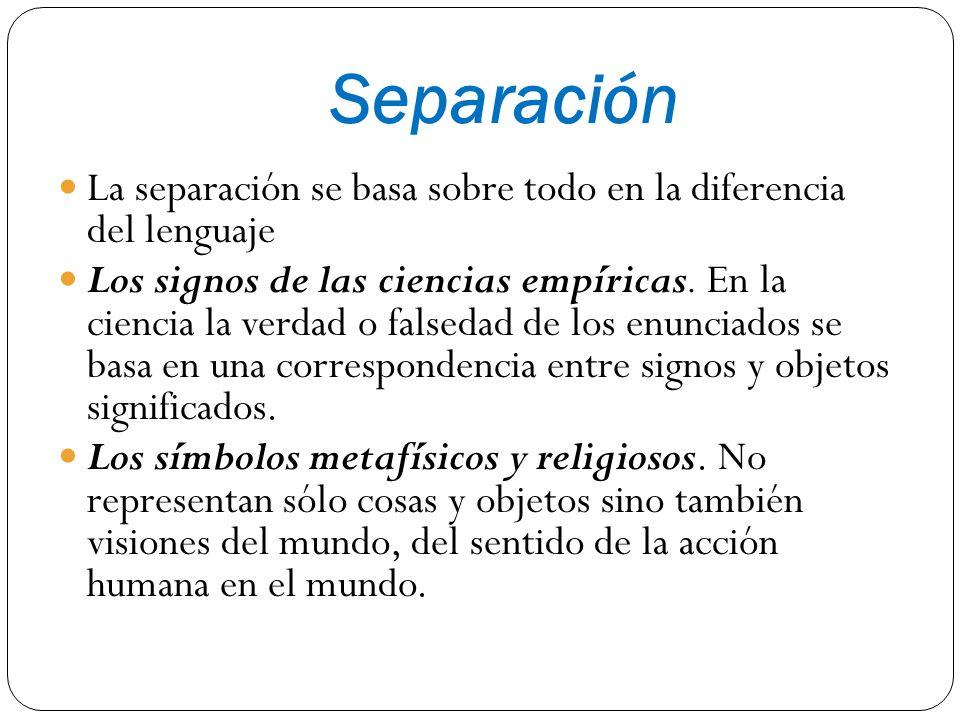 Separación La separación se basa sobre todo en la diferencia del lenguaje Los signos de las ciencias empíricas. En la ciencia la verdad o falsedad de