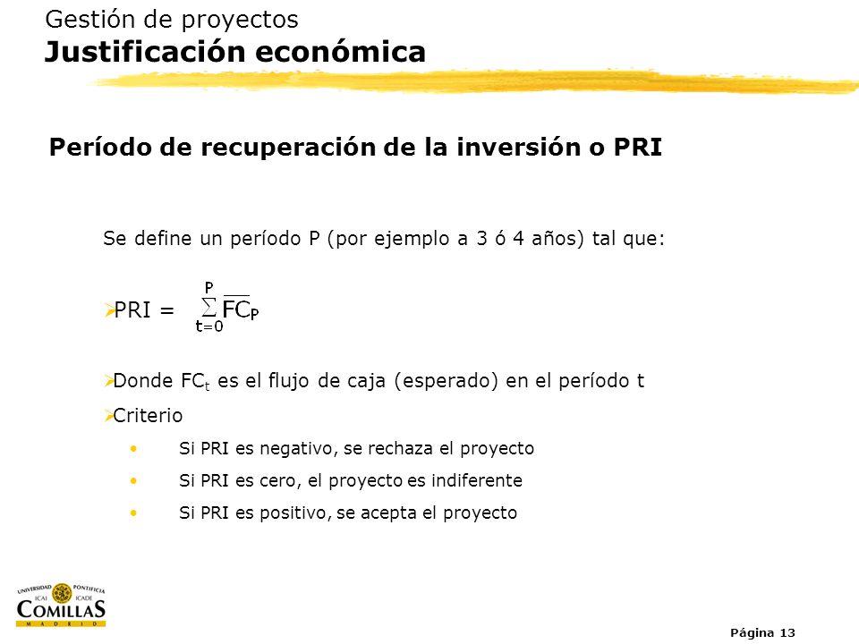 Página 13 Gestión de proyectos Justificación económica Período de recuperación de la inversión o PRI Se define un período P (por ejemplo a 3 ó 4 años)