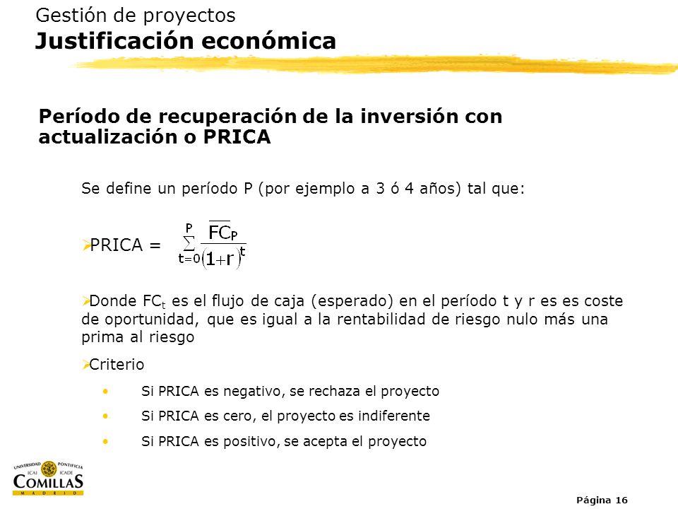 Página 16 Gestión de proyectos Justificación económica Período de recuperación de la inversión con actualización o PRICA Se define un período P (por e