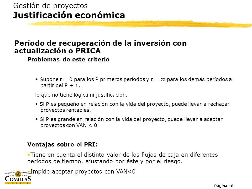 Página 18 Gestión de proyectos Justificación económica Período de recuperación de la inversión con actualización o PRICA Problemas de este criterio Su