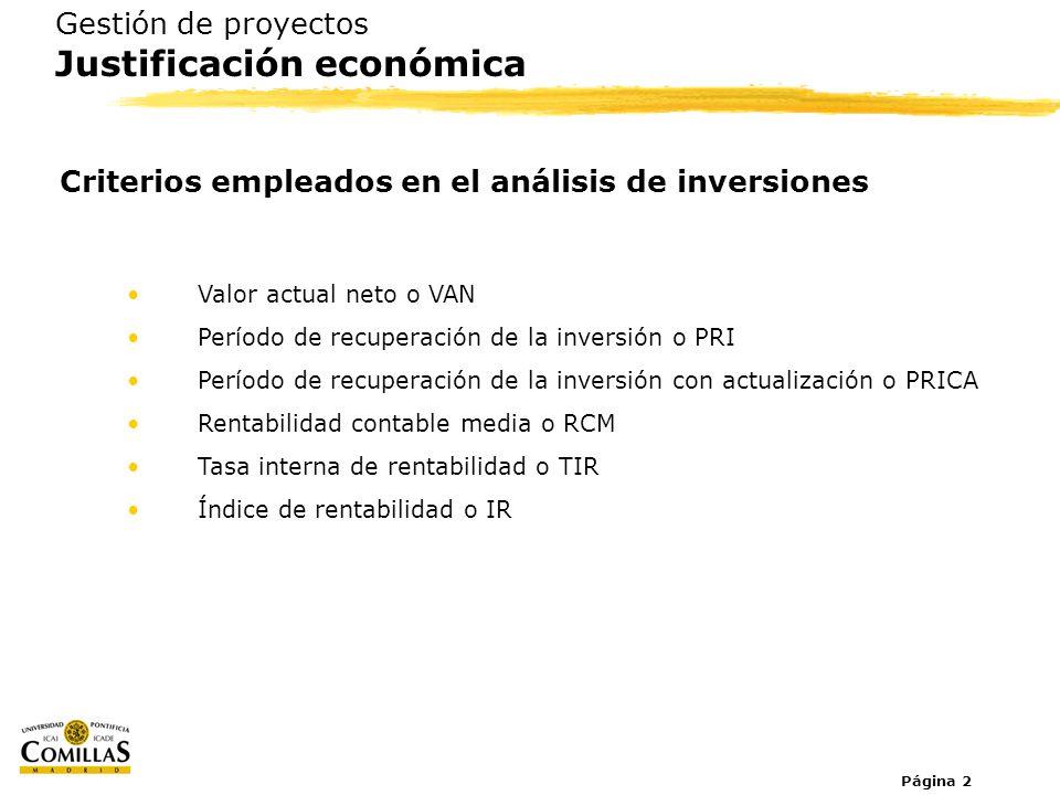 Página 2 Gestión de proyectos Justificación económica Criterios empleados en el análisis de inversiones Valor actual neto o VAN Período de recuperació