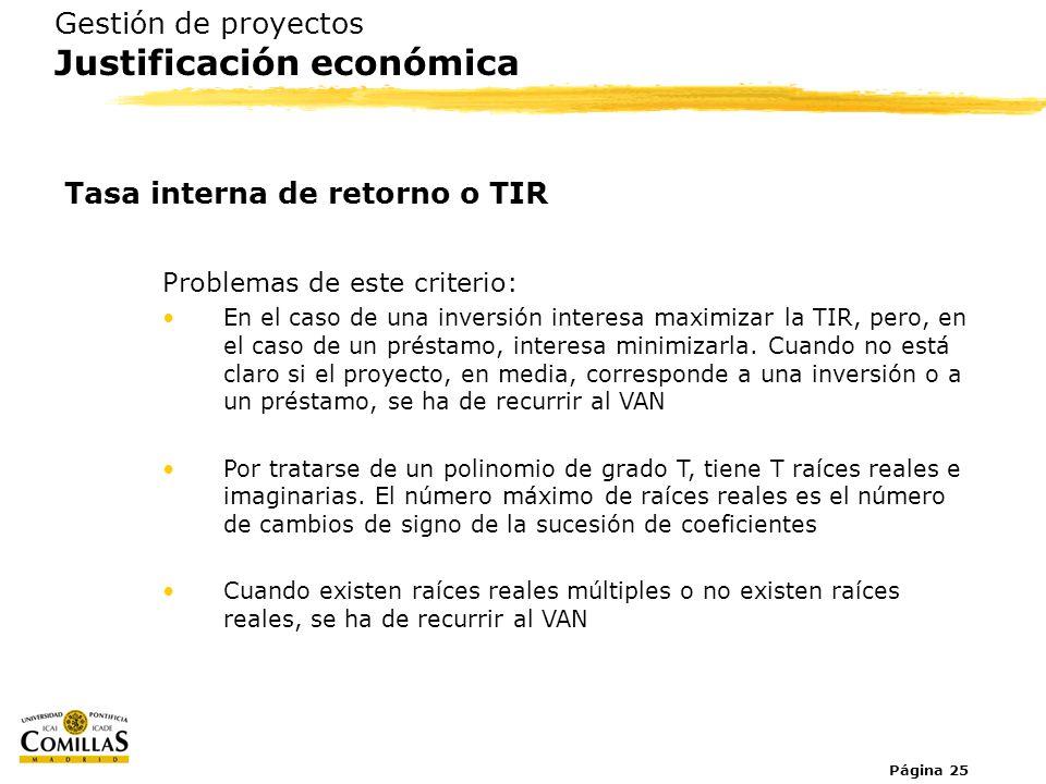 Página 25 Gestión de proyectos Justificación económica Tasa interna de retorno o TIR Problemas de este criterio: En el caso de una inversión interesa