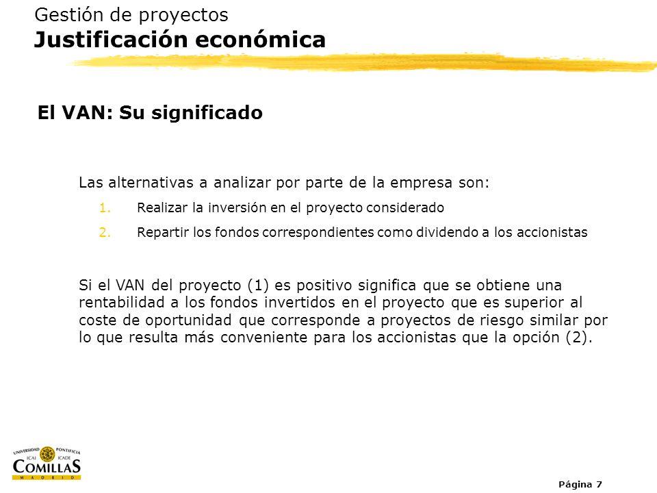 Página 7 Gestión de proyectos Justificación económica El VAN: Su significado Las alternativas a analizar por parte de la empresa son: 1.Realizar la in