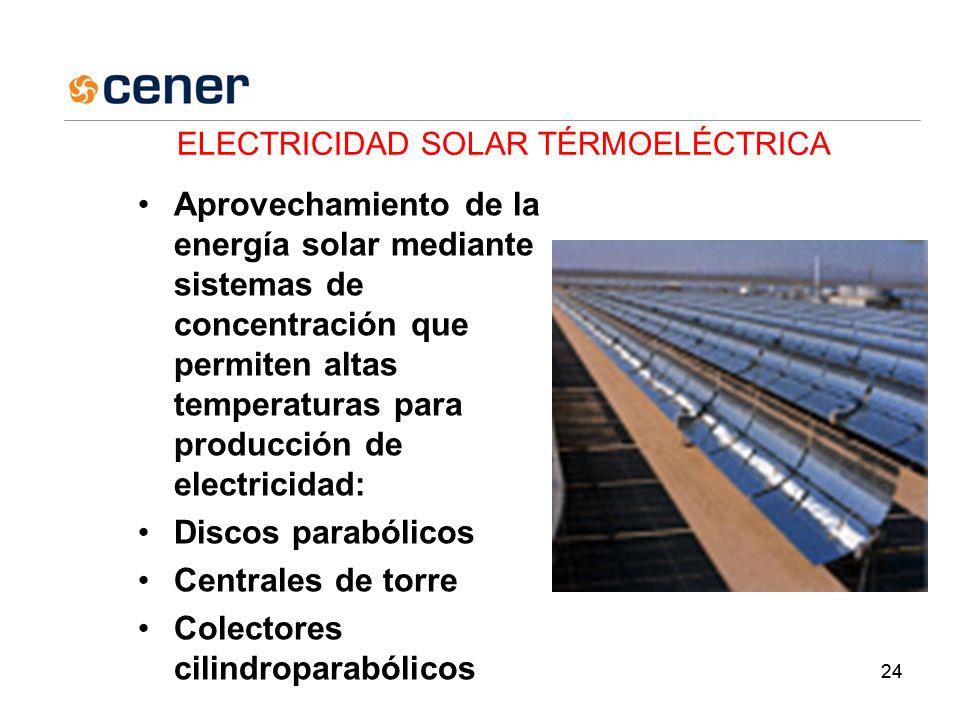 24 ELECTRICIDAD SOLAR TÉRMOELÉCTRICA Aprovechamiento de la energía solar mediante sistemas de concentración que permiten altas temperaturas para producción de electricidad: Discos parabólicos Centrales de torre Colectores cilindroparabólicos