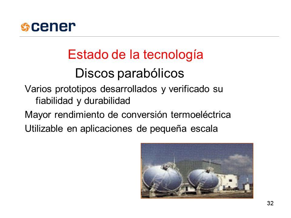 32 Estado de la tecnología Discos parabólicos Varios prototipos desarrollados y verificado su fiabilidad y durabilidad Mayor rendimiento de conversión termoeléctrica Utilizable en aplicaciones de pequeña escala