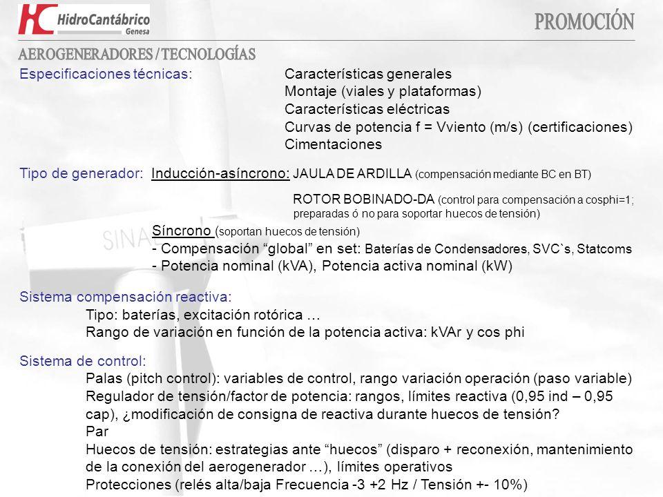 EFICIENCIA PRECIO & RENDIMIENTO EQUILIBRIO INNOVACIÓN & FIABILIDAD Marcas y Modelos NORDEX: N50 (I-800), N60 (I-1300), N80 (I-2500), N90 (I-2300) ECOTECNIA:EC62 (I-1350), EC74 (I-1670), EC80 (II-1670) GENERAL ELECTRIC: GE 1.5 S (II-III-1500), GE 1.5 SL (III-1500) NEG MICON: NM52 (I-900), NM72 (I-1650), NM82 (I-1650) VESTAS: V80 (I-2000), V90 (II-1800-2000), V90 (I-3000) REPOWER: MM70 (I-2000), MM82 (II-2000), MD70 (I-1500), MD77 (II-1500) GAMESA (MADE): G52 (I-850), G58 (III-850), G80 (I-2000), G90 (III-2000) AE52 (I-800), AE61 (I-1320) Diferentes alturas de buje (torre) Misma potencia y Mayor D rotor: < Velocidad viento Clases I (>8,5 m/s)- II (7,5 – 8,5 m/s) –III (<7,5 m/s) Subclase de turbulencia A (baja) - B (alta)
