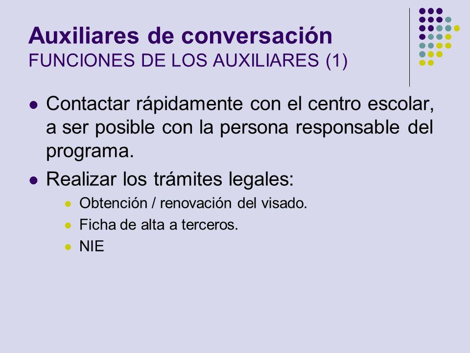 Auxiliares de conversación FUNCIONES DE LOS AUXILIARES (1) Contactar rápidamente con el centro escolar, a ser posible con la persona responsable del p