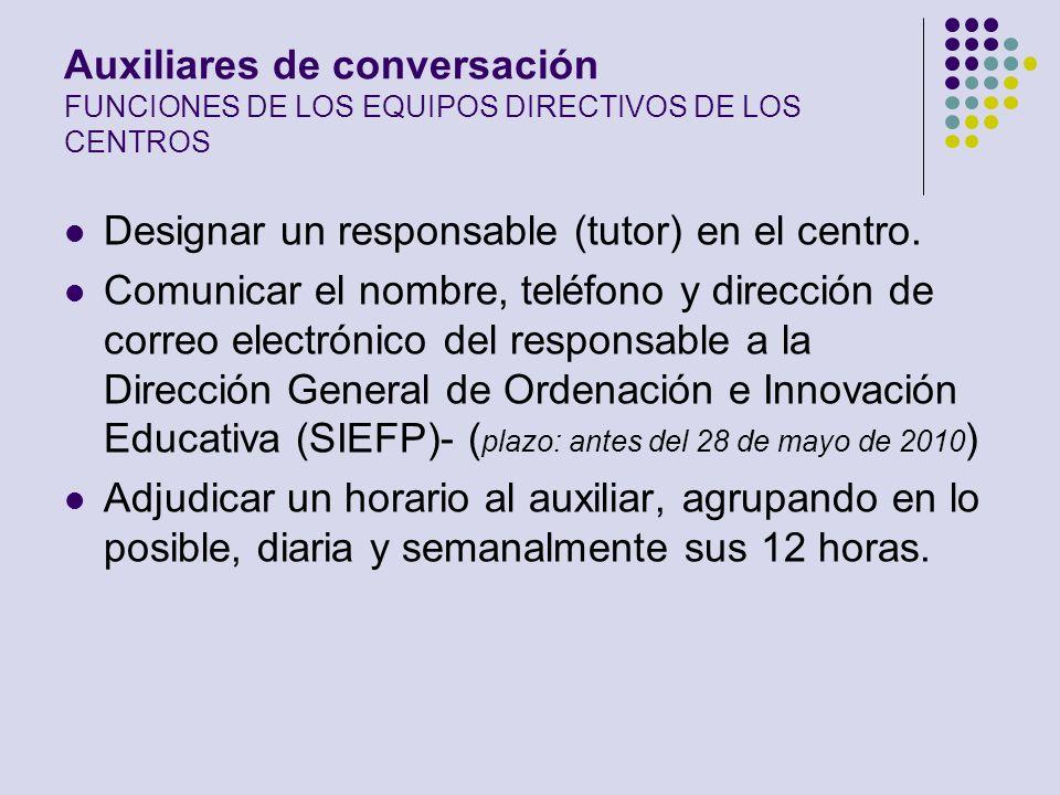 Auxiliares de conversación FUNCIONES DE LOS EQUIPOS DIRECTIVOS DE LOS CENTROS Designar un responsable (tutor) en el centro. Comunicar el nombre, teléf