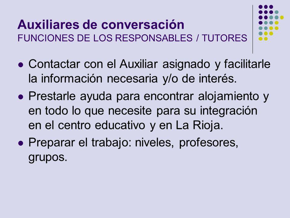 Auxiliares de conversación FUNCIONES DE LOS RESPONSABLES / TUTORES Contactar con el Auxiliar asignado y facilitarle la información necesaria y/o de in