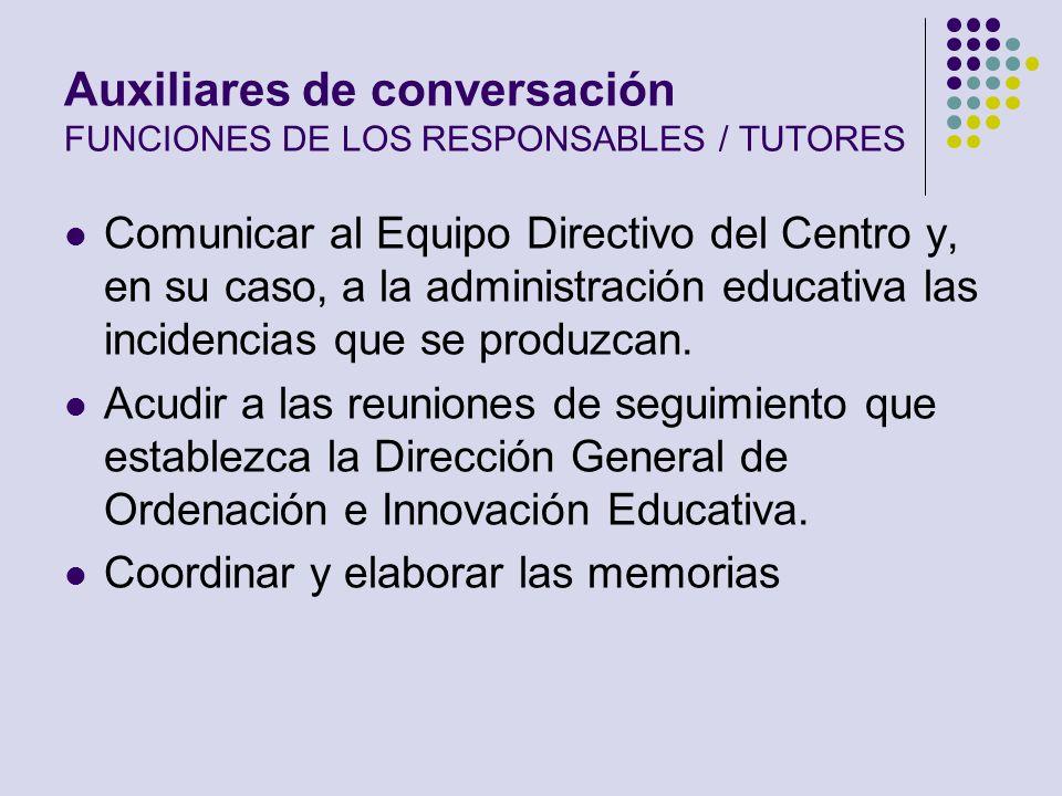 Auxiliares de conversación FUNCIONES DE LOS RESPONSABLES / TUTORES Comunicar al Equipo Directivo del Centro y, en su caso, a la administración educati