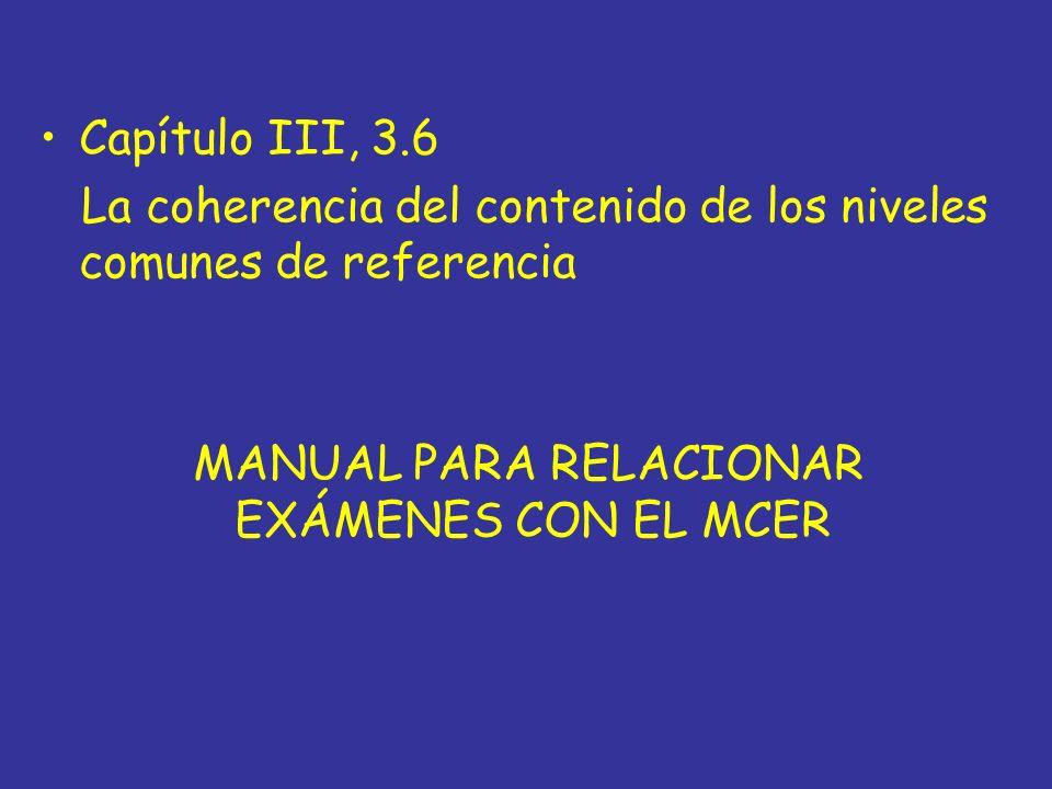 Capítulo III, 3.6 La coherencia del contenido de los niveles comunes de referencia MANUAL PARA RELACIONAR EXÁMENES CON EL MCER