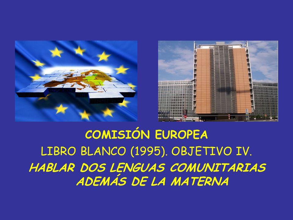 COMISIÓN EUROPEA LIBRO BLANCO (1995). OBJETIVO IV. HABLAR DOS LENGUAS COMUNITARIAS ADEMÁS DE LA MATERNA
