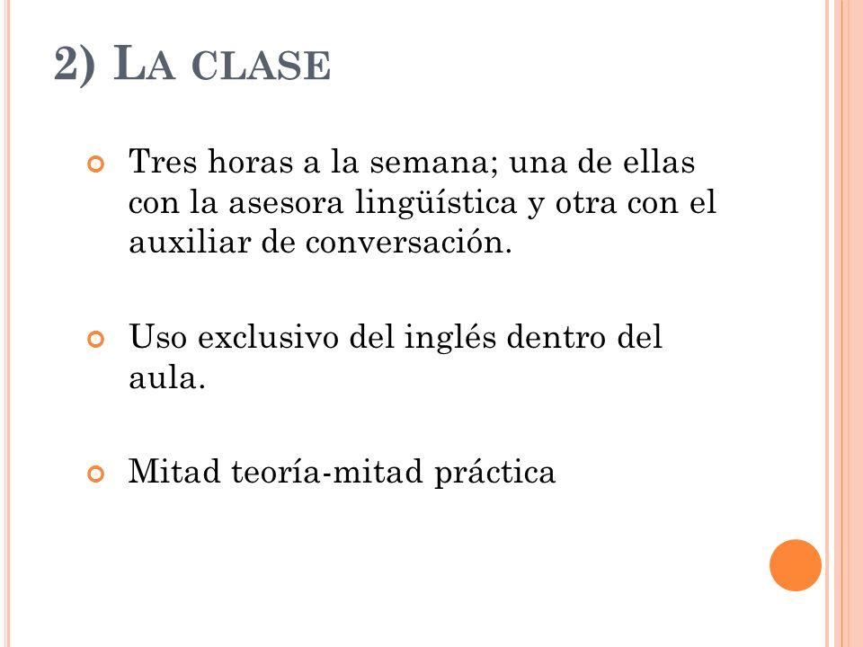 2) L A CLASE Tres horas a la semana; una de ellas con la asesora lingüística y otra con el auxiliar de conversación. Uso exclusivo del inglés dentro d