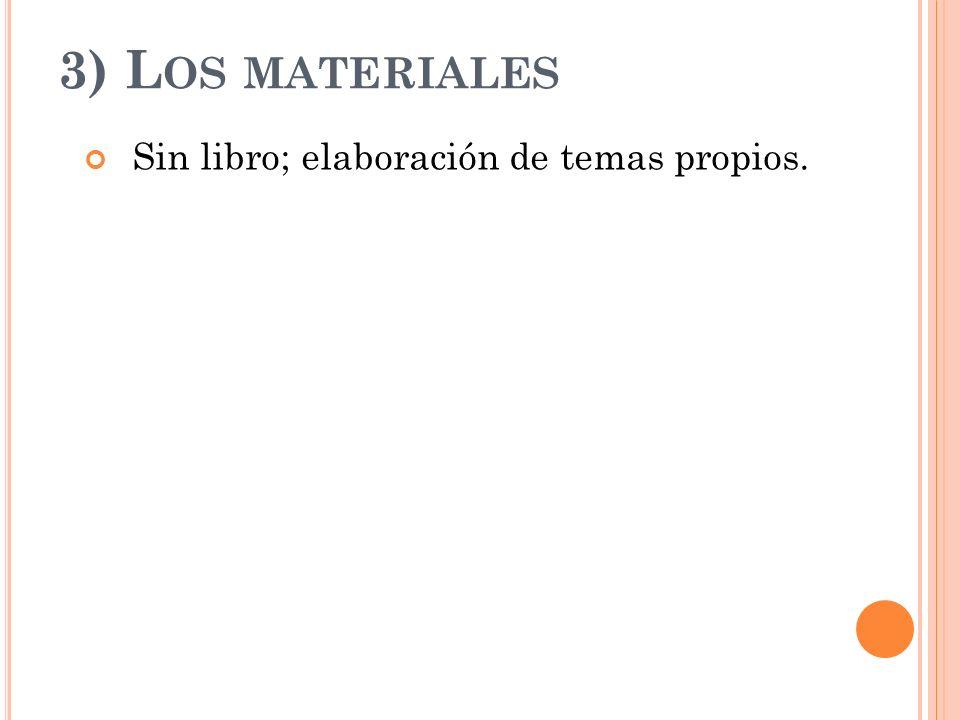 3) L OS MATERIALES Sin libro; elaboración de temas propios.