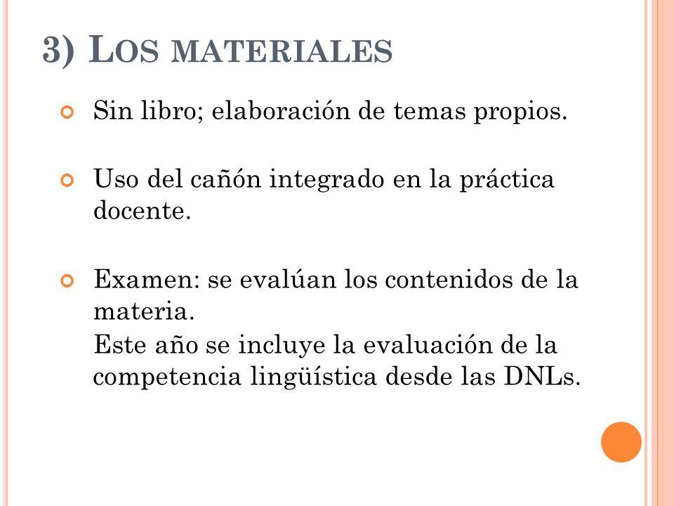 3) L OS MATERIALES Sin libro; elaboración de temas propios. Uso del cañón integrado en la práctica docente. Examen: se evalúan los contenidos de la ma