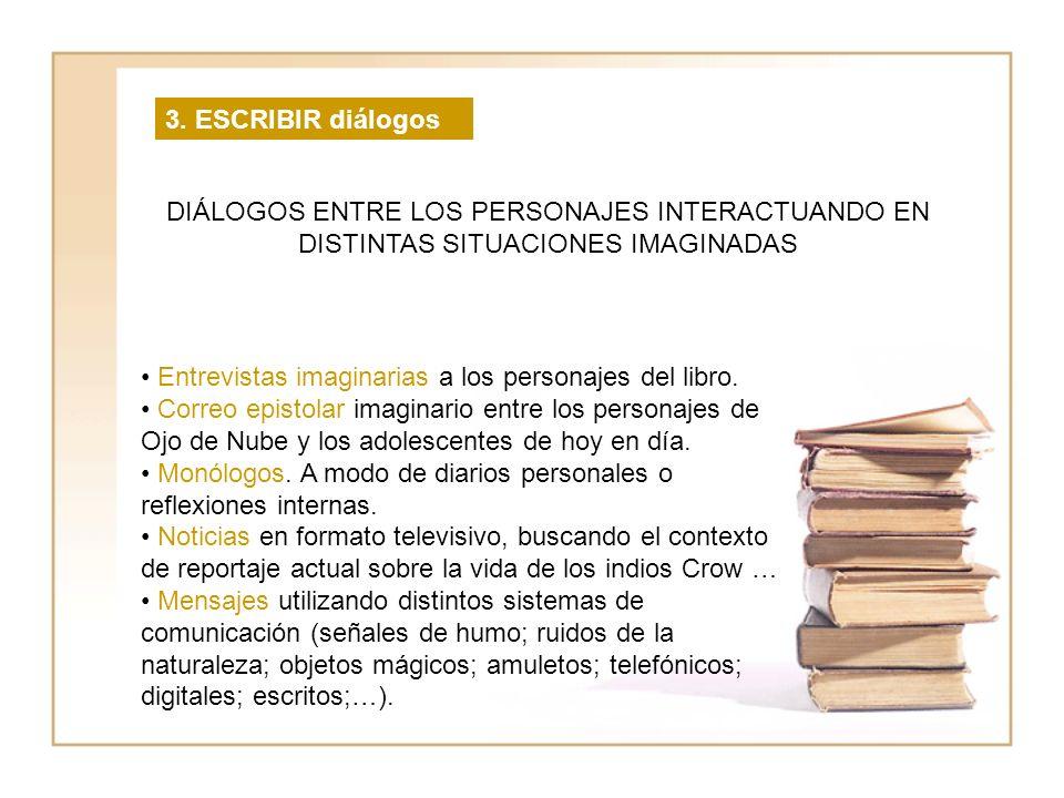 3. ESCRIBIR diálogos DIÁLOGOS ENTRE LOS PERSONAJES INTERACTUANDO EN DISTINTAS SITUACIONES IMAGINADAS Entrevistas imaginarias a los personajes del libr