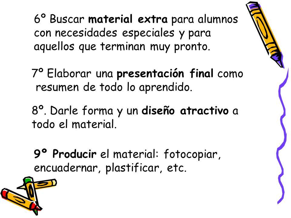 7º Elaborar una presentación final como resumen de todo lo aprendido. 8º. Darle forma y un diseño atractivo a todo el material. 9º Producir el materia