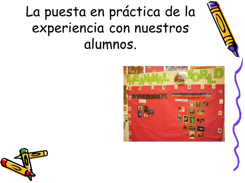 La puesta en práctica de la experiencia con nuestros alumnos.