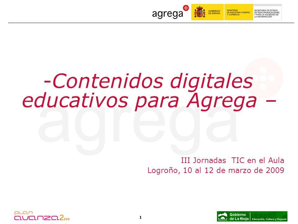 1 III Jornadas TIC en el Aula Logroño, 10 al 12 de marzo de 2009 -Contenidos digitales educativos para Agrega –