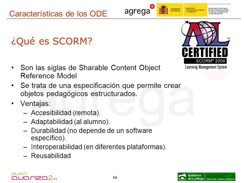 16 ¿Qué es SCORM? Son las siglas de Sharable Content Object Reference Model Se trata de una especificación que permite crear objetos pedagógicos estru